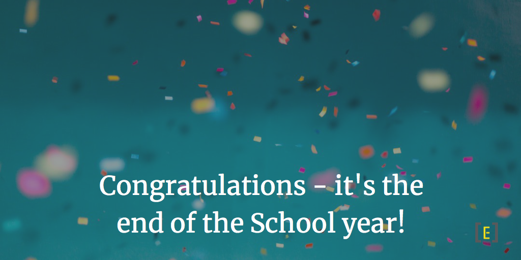 Congratulations - it's the end of the School year!